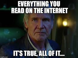 Everything On The Internet Is True Meme - it s true all of it imgflip