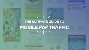 the ultimate guide to mobile pop traffic popunder popup