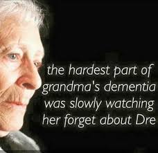 Dr Dre Meme - the hardest part of grandma s dementia was slowly watching her