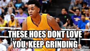 Grinding Meme - hoes dont love you keep grinding