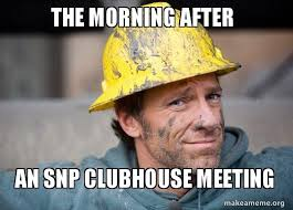 Morning After Meme - the morning after an snp clubhouse meeting a dirty job make a meme
