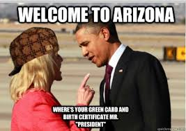 Green Card Meme - welcome to arizona where s your green card and birth certificate