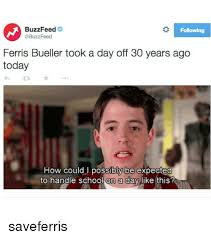 Ferris Bueller Meme - buzzfeed following ferris bueller took a day off 30 years ago today