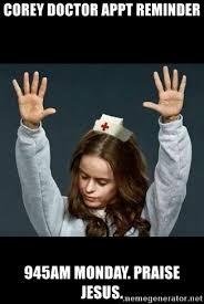Praise Jesus Meme - corey doctor appt reminder 945am monday praise jesus thank you