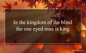 King Of The Blind In The Kingdom Of The Blind The One Eyed Man Is King Quotes
