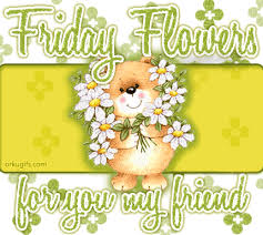 friday flowers for you my friend pictures photos and images for