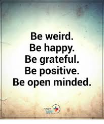 Be Happy Memes - be weird be happy be grateful be positive be open minded positive