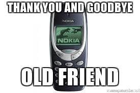Nokia Phone Meme - thank you and goodbye old friend nokia phone meme generator