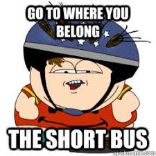 Short Bus Meme - go to where you belong the short bus cartman i wear a helmet