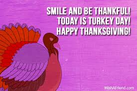 Is Thanksgiving Today Smile And Be Thankful Today Is Thanksgiving Message