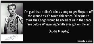 whispering smith audie murphy i m glad that it didn t take as to get shepard the ground