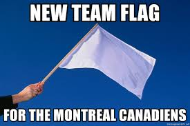 Montreal Canadians Memes - new team flag for the montreal canadiens white flag meme generator
