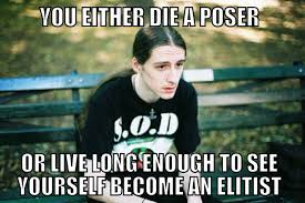 Poser Meme - posers and elitists metalmemes
