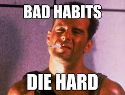 Die Hard Meme - bruce willis habits die hard meme blog posts i ve written