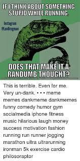 Meme Generator For Instagram - ifi think about something stupid while running instagram olee