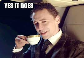 yes it does tom hiddleston know your meme