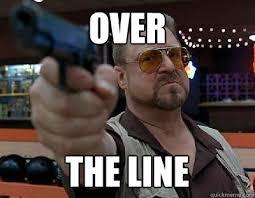 Walter Big Lebowski Meme - over the line walter sobchak quickmeme