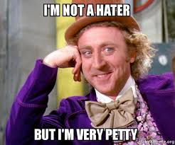 Hater Meme - i m not a hater but i m very petty willy wonka sarcasm meme make