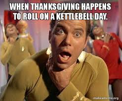 when thanksgiving happens to roll on a kettlebell day captain