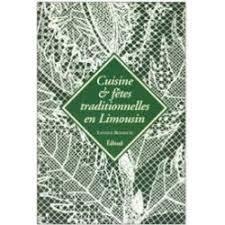 cuisine et fetes cuisine et fêtes traditionnelles en limousin yannick beaubatie livre