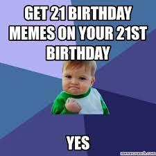 21 Birthday Meme - 21 birthday memes on your 21st birthday