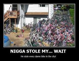 Nigga Stole My Bike Meme - nigga stole my bike know your meme