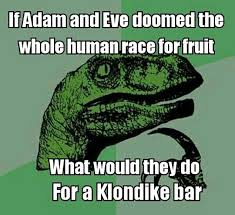 Klondike Bar Meme - if adam and eve doomed the human race over a fruit what would they