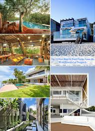 Amazing Houses Top 10 Most Beautiful Beach Houses Across The World Presented On
