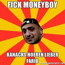 Money Boy Meme - fick moneyboy kanacks hoeren lieber farid haftbefehl meme generator
