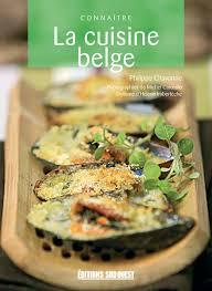 la cuisine belgique connaître la cuisine belge éditions sud ouestéditions sud ouest