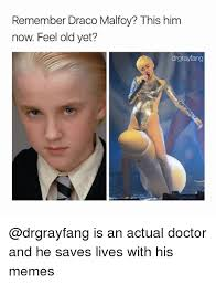 Doctor Meme - remember draco malfoy this him now feel old yet drgrayfang is an