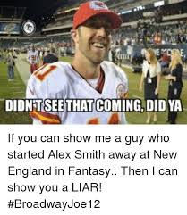 Alex Smith Meme - didntseethat coming did ya if you can show me a guy who started alex