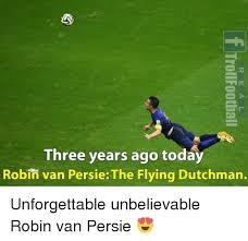 Van Persie Meme - three years ago today robin van persie the flying dutchman