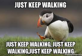 Walking Meme - just keep walking just keep walking just keep walking just keep