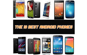 best android phone on the market the 10 best android phones out now