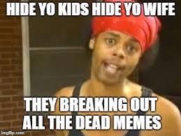 Memes For Kids - hide yo kids hide yo wife memes imgflip