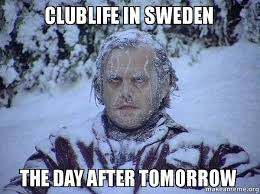 Sweden Meme - clublife in sweden the day after tomorrow make a meme