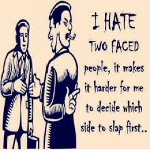 Meme Faced - hate two faced people it makes it harder for me to decide which side