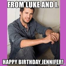 Luke Bryan Happy Birthday Meme - luke bryan birthday meme jennifer bryan best of the funny meme
