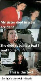 Car Wreck Meme - 25 best memes about my sister died in a car accident my