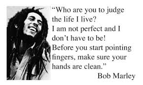 bob marley quote who are you to judge the i live april sims