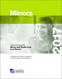 minors and health care law manual california hospital association