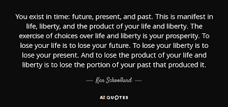 ken schoolland quote you exist in time future present and past