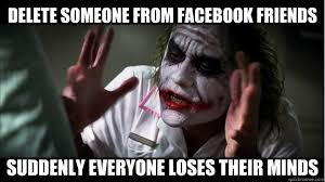 Facebook Friends Meme - delete someone from facebook friends suddenly everyone loses their