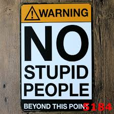 popular metal signs for home no stupid people buy cheap metal