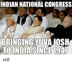 Congress Meme - indian national congress bringing yuna josh to india since 1547 rofl