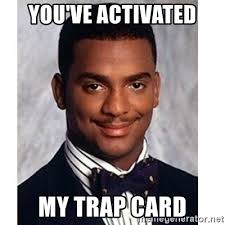 You Ve Activated My Trap Card Meme - you ve activated my trap card carlton banks meme generator