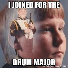 Drum Major Meme - i joined for the drum major band kid meme generator