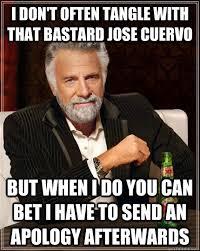 Jose Cuervo Meme - i don t often tangle with that bastard jose cuervo but when i do you