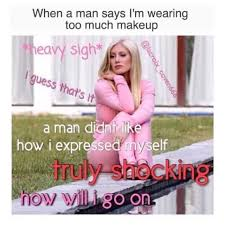 Too Much Makeup Meme - dopl3r com memes when a man says im wearing too much makeup